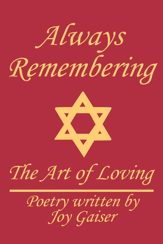 Joy Gaiser Always Remembering. The Art of Loving marc de smedt chinese art of loving