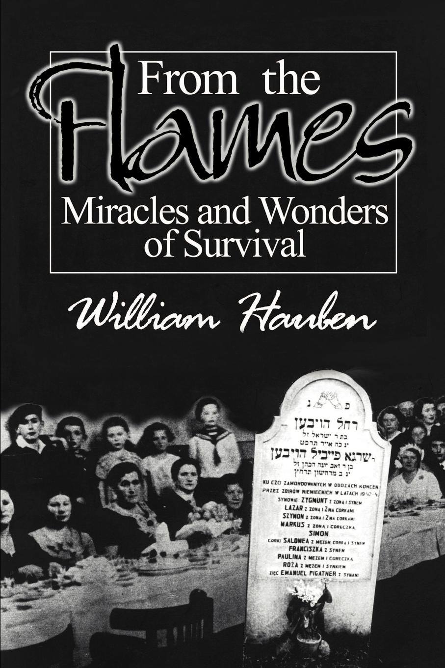 William Hauben From the Flames. Miracles and Wonders of Survival masters of meditation and miracles