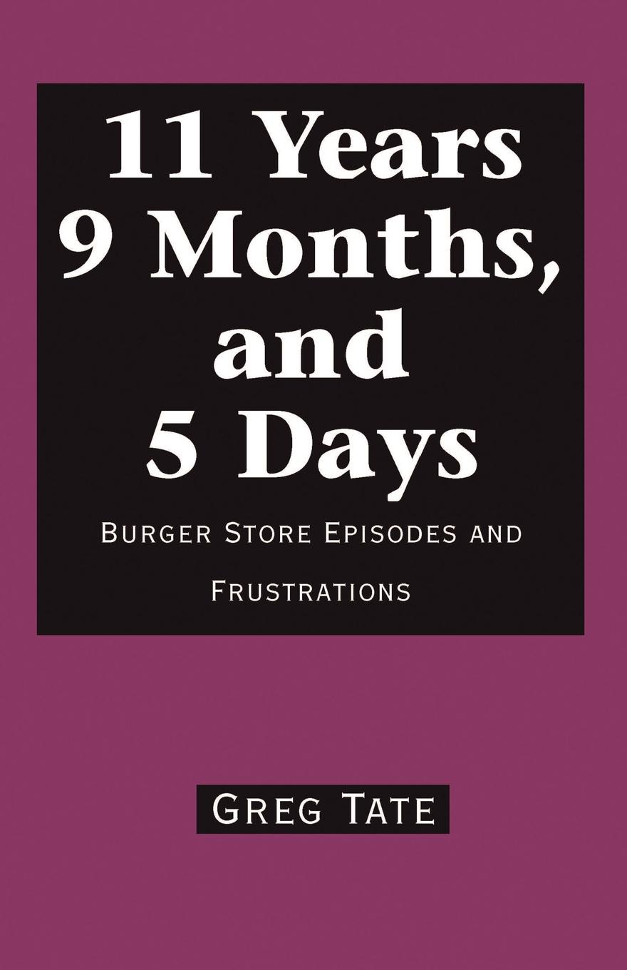 Greg Tate 11 Years 9 Months, and 5 Days. Burger Store Episodes and Frustrations зелёный цвет 6 9 months