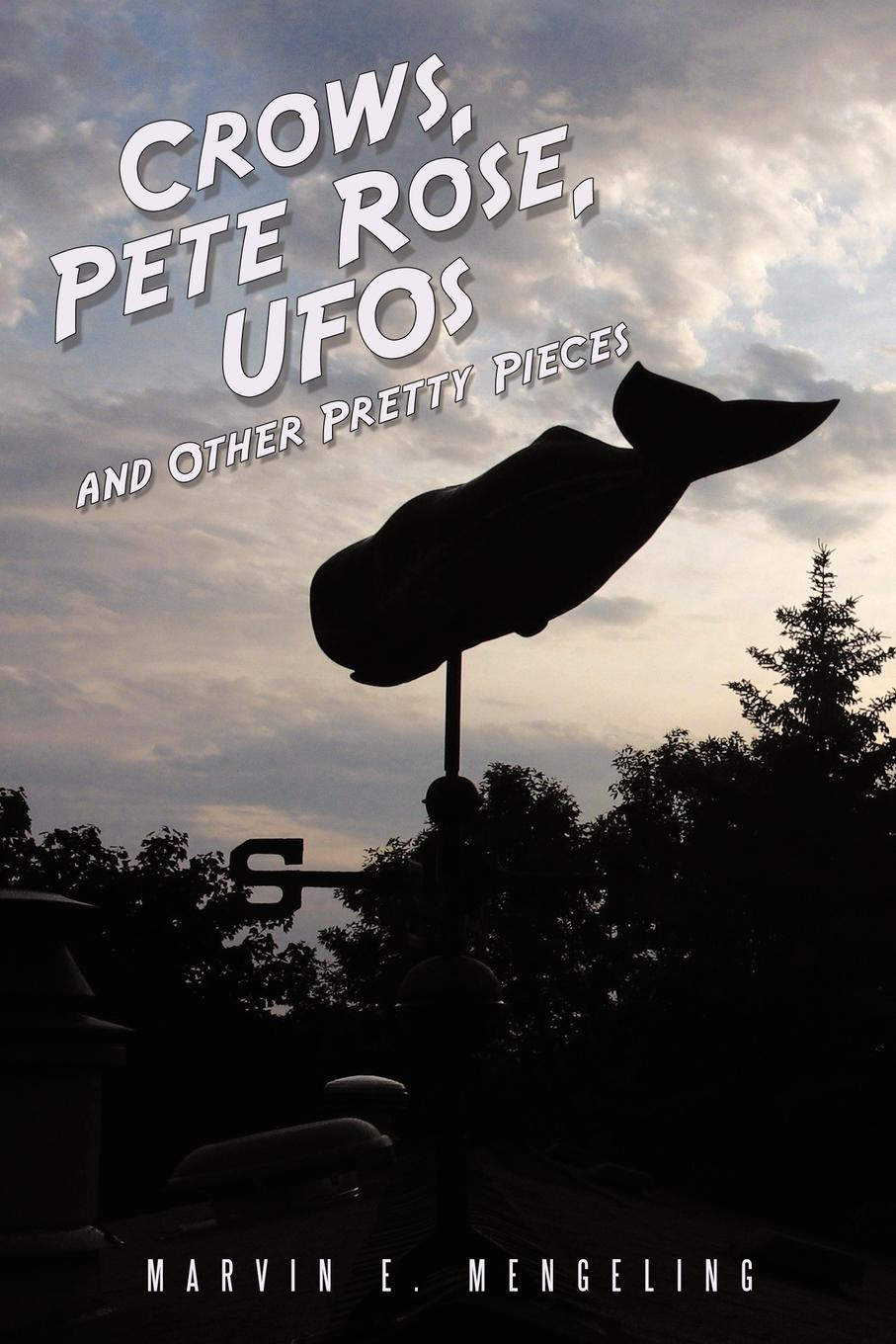 Marvin E. Mengeling Crows, Pete Rose, UFOs. And Other Pretty Pieces недорго, оригинальная цена