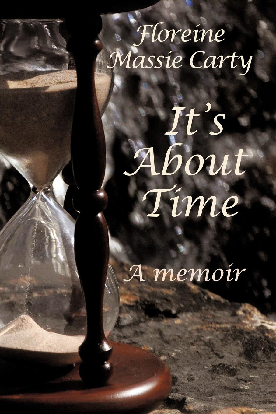 Floreine Massie Carty It's about Time. A Memoir it s about time