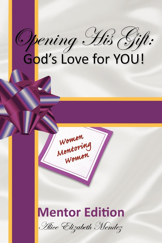 Alice Elizabeth Mendez Opening His Gift. God's Love for YOU! elizabeth meyette love s spirit