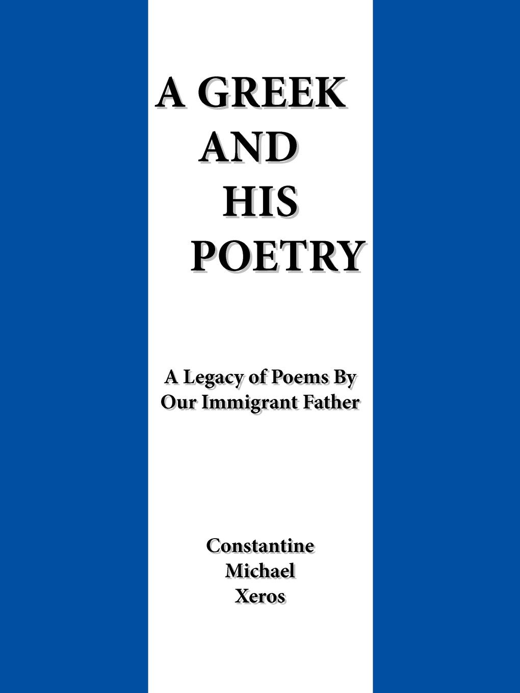 Constantine Michael Xeros A Greek and His Poetry. A Legacy of Poems by Our Immigrant Father rubens and his legacy