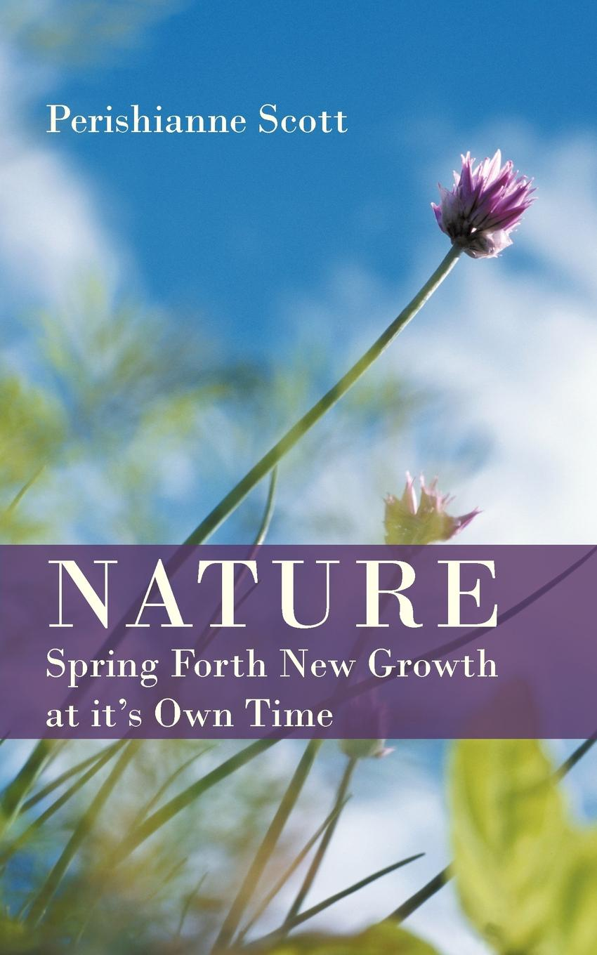 Perishianne Scott Nature - Spring Forth New Growth at Its Own Time