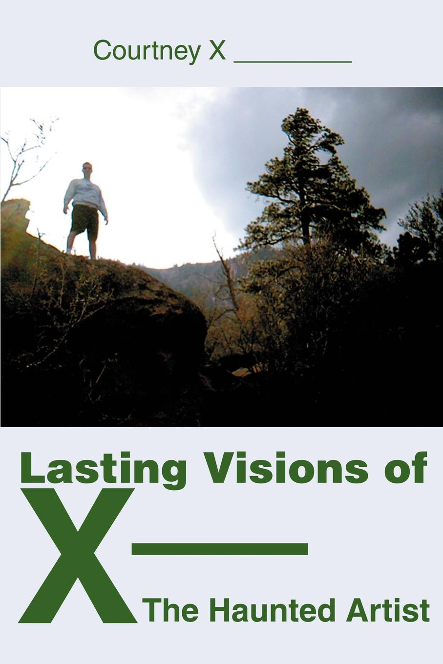 Courtney X, X. Lasting Visions of X--The Haunted Artist