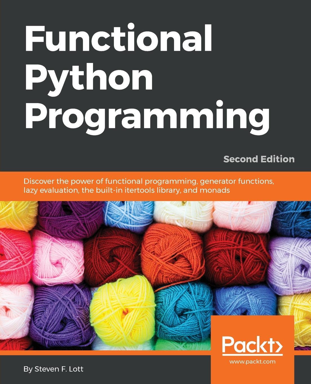 Steven F. Lott Functional Python Programming, Second Edition pradeeban kathiravelu dr m o faruque sarker python network programming cookbook second edition