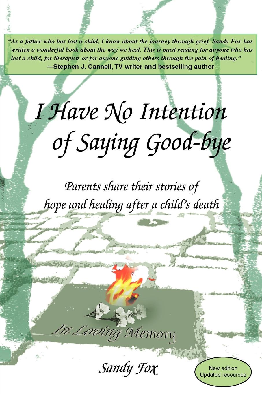 Sandy Fox I Have No Intention of Saying Good-Bye. Parents Share Their Stories of Hope and Healing After a Child's Death finding ways of saying no