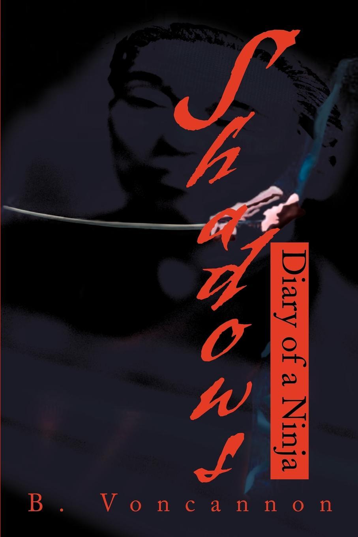 Brian E. Voncannon Shadows. Diary of a Ninja reign of shadows