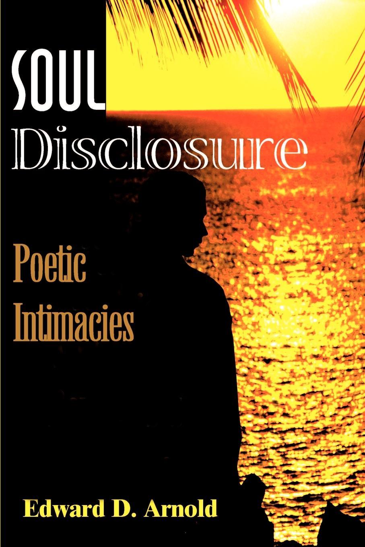 Edward D Arnold Soul Disclosure Poetic Intimacies