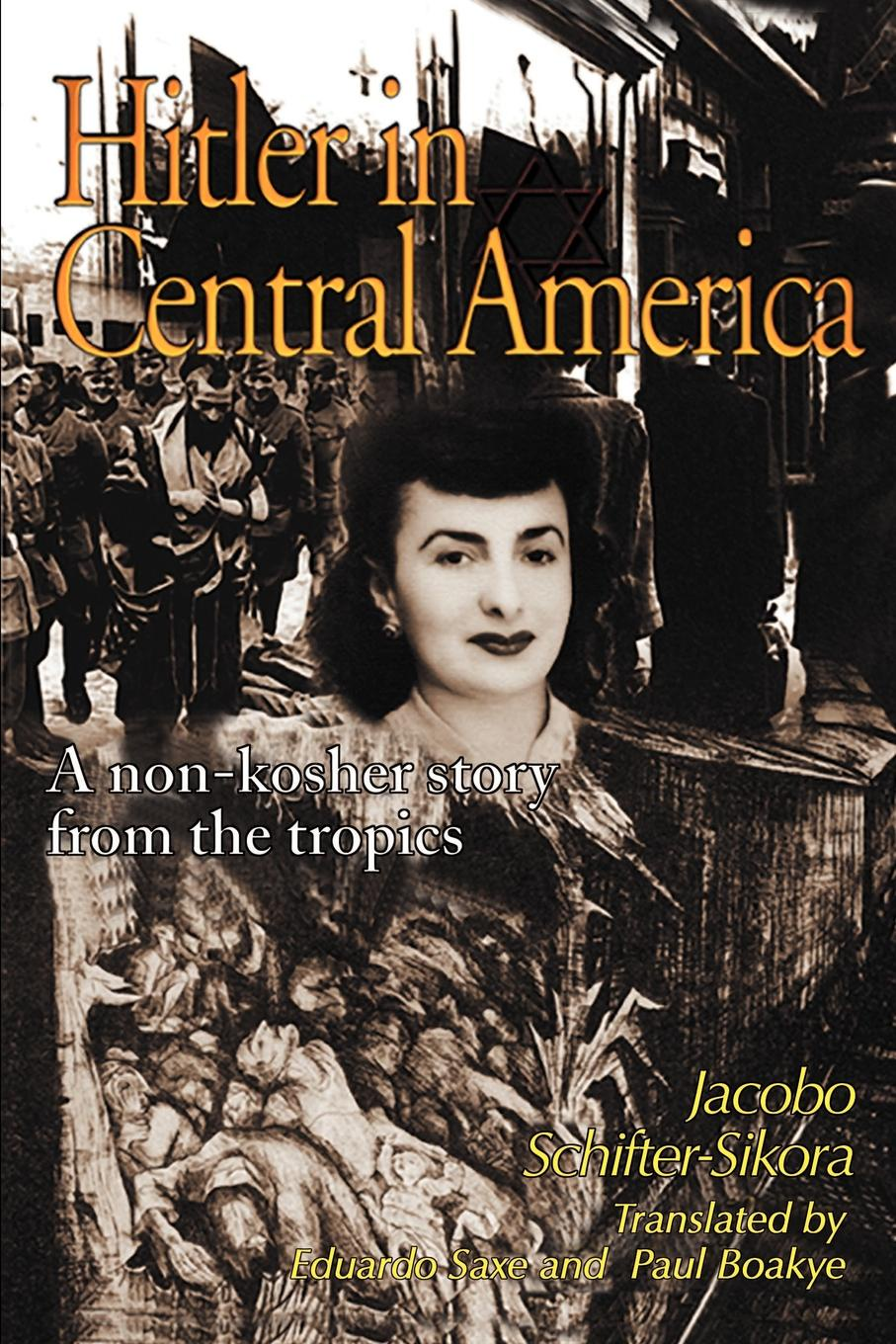 Jacobo Schifter-Sikora Hitler in Central America. A Non-Kosher Story from the Tropics a wilson n hitler a short biography