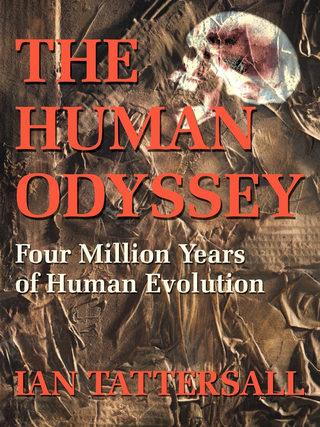 Ian Tattersall The Human Odyssey. Four Million Years of Evolution