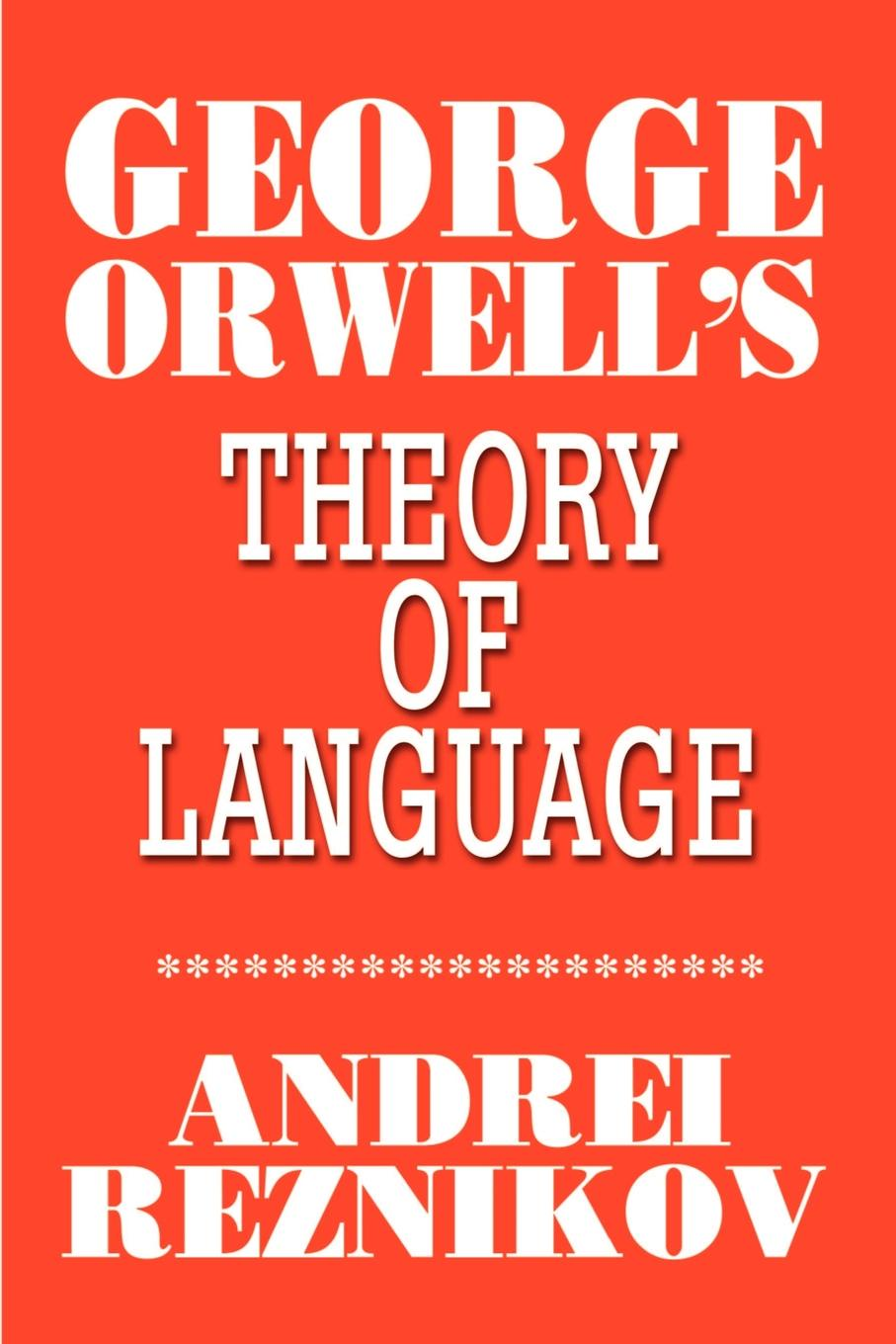 Andrei Reznikov George Orwell's Theory of Language printio фуnболка george orwell