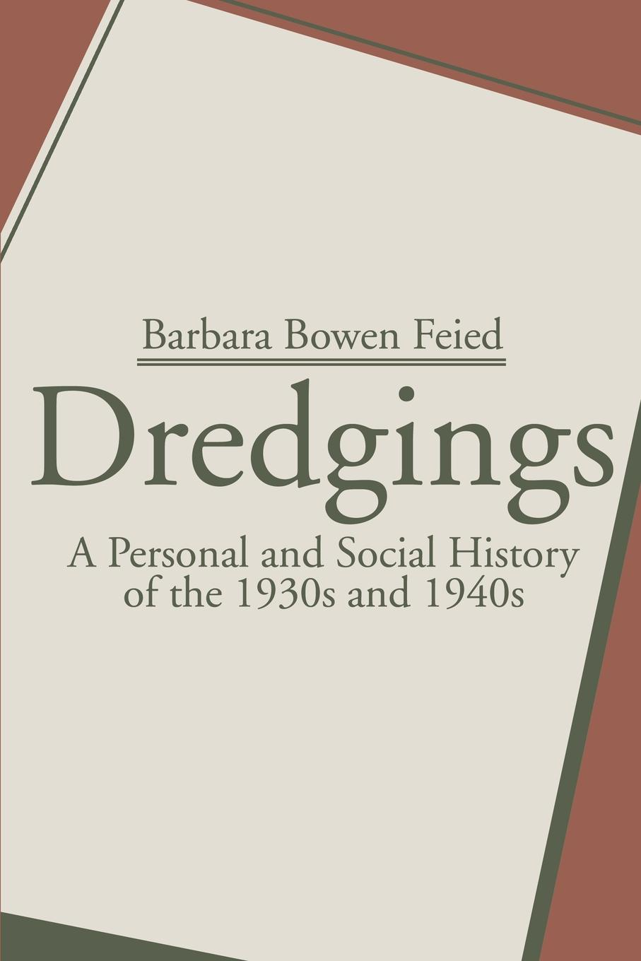 Barbara Bowen Feied Dredgings. A Personal and Social History of the 1930s and 1940s tanya fitzgerald josephine may portraying lives headmistresses and women professors 1880s 1940s