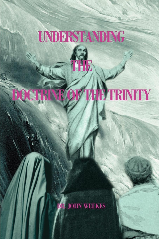 John Weekes Understanding the Doctrine of the Trinity kevin j vanhoozer faith speaking understanding performing the drama of doctrine