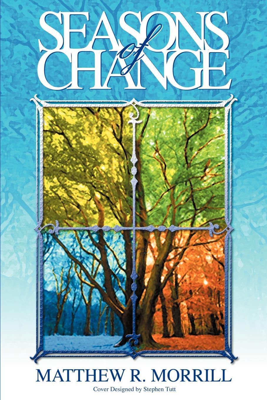 Matthew R. Morrill Seasons of Change joseph r trudel of seasons known