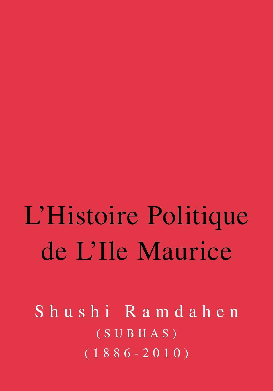 Subhas L'Histoire Politique de L'Ile Maurice. Six Decennies D'Histoire de La Democracie games a1 l ile aux prepositions