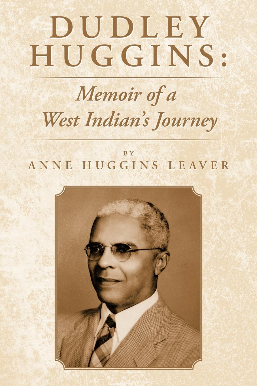Anne Huggins Leaver Dudley Huggins. Memoir of a West Indian's Journey. arthur huggins the last evacuee dagenham to salcombe