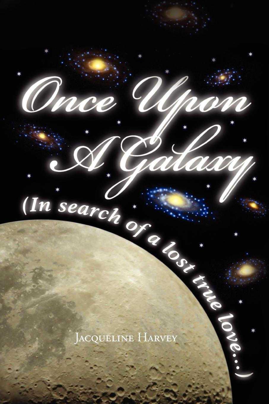 Jacqueline Harvey Once Upon a Galaxy. In Search of a Lost True Love chution a hole in my heart my forty year search for lost love