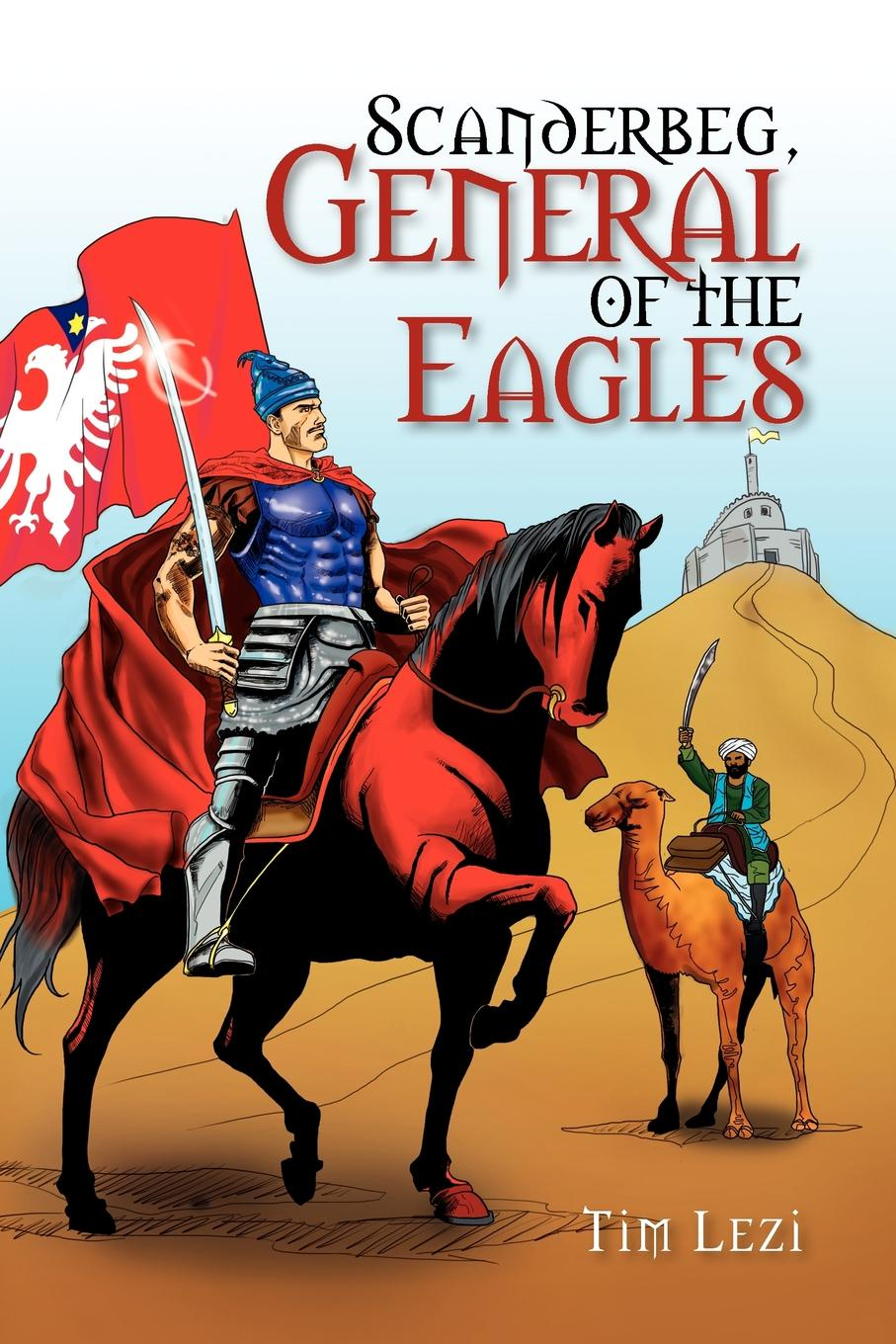 Tim Lezi Scanderbeg, General of the Eagles cody benjamin the eagles notebook