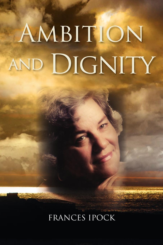Frances Ipock Ambition and Dignity цена и фото