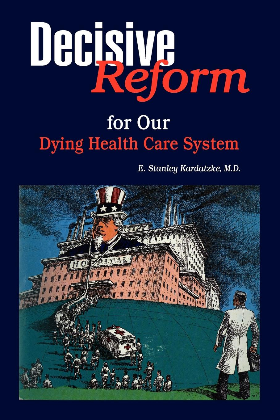 E. Stanley M. D. Kardatzke Decisive Reform for Our Dying Health Care System charlotte lamb dying for you