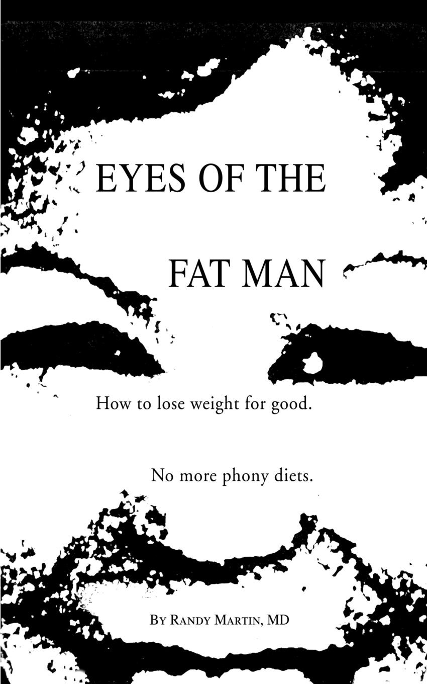 MD Randy Martin Eyes of the Fat Man. How to Lose Weight for Good