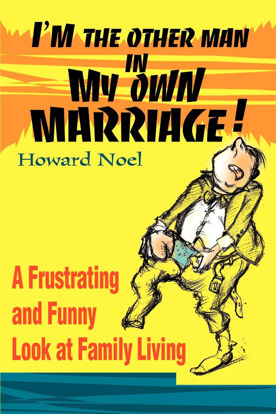 лучшая цена Howard Noel I'm the Other Man in My Own Marriage!. A Frustrating and Funny Look at Family Living