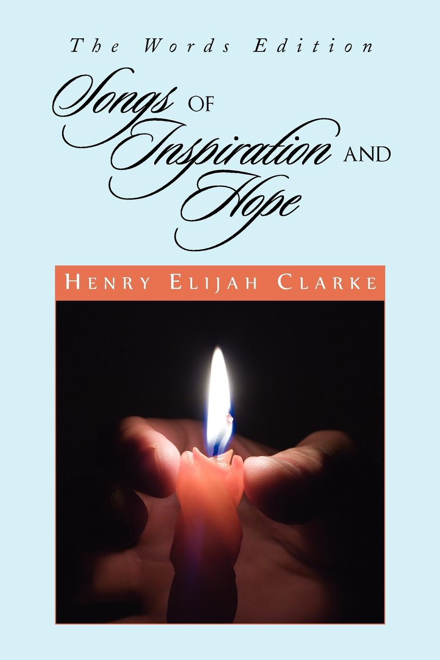 Henry Elijah Clarke Songs of Inspiration and Hope karyl j leslie rays of hope poems of faith and inspiration