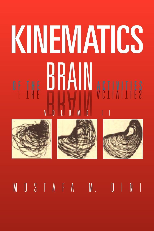 Mostafa M. Dini Kinematics Of The Brain Activities цена 2017