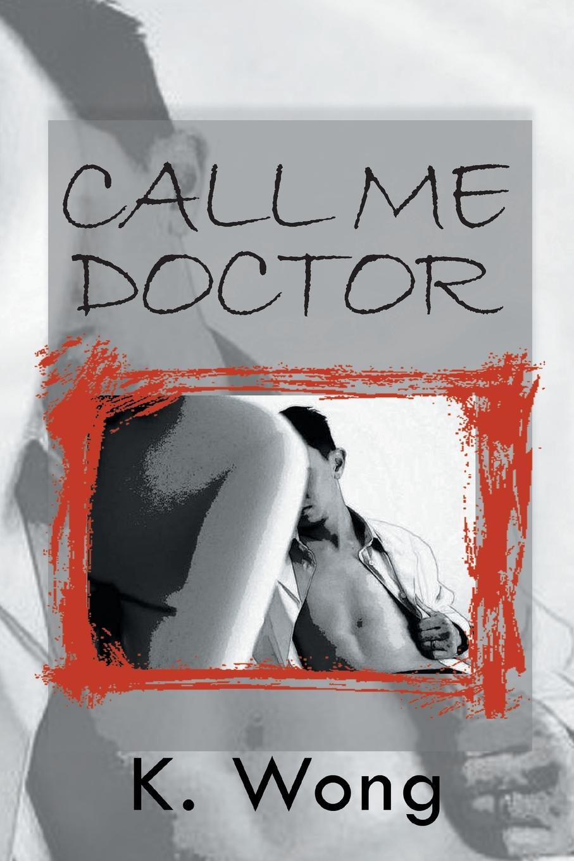 K. Wong Call Me Doctor