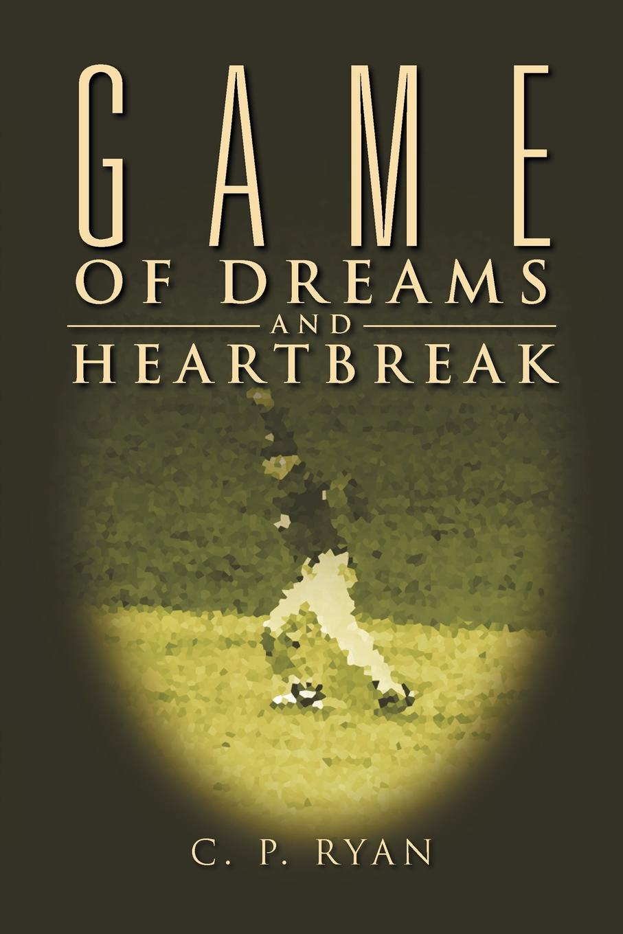 C. P. Ryan Game of Dreams and Heartbreak цена