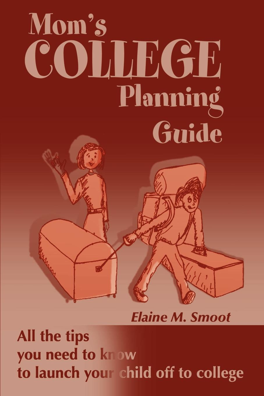цены Elaine M. Smoot Mom's College Planning Guide. All the Tips You Need to Know to Launch Your Child Off to College