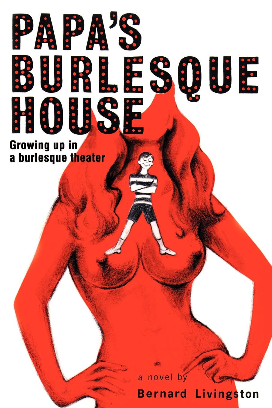 Bernard Livingston Papa's Burlesque House. Growing Up in a Burlesque Theater a f servais fantaisie burlesque