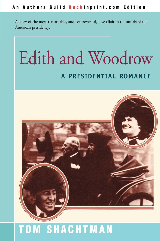 Tom Shachtman Edith & Woodrow. A Presidential Romance цена