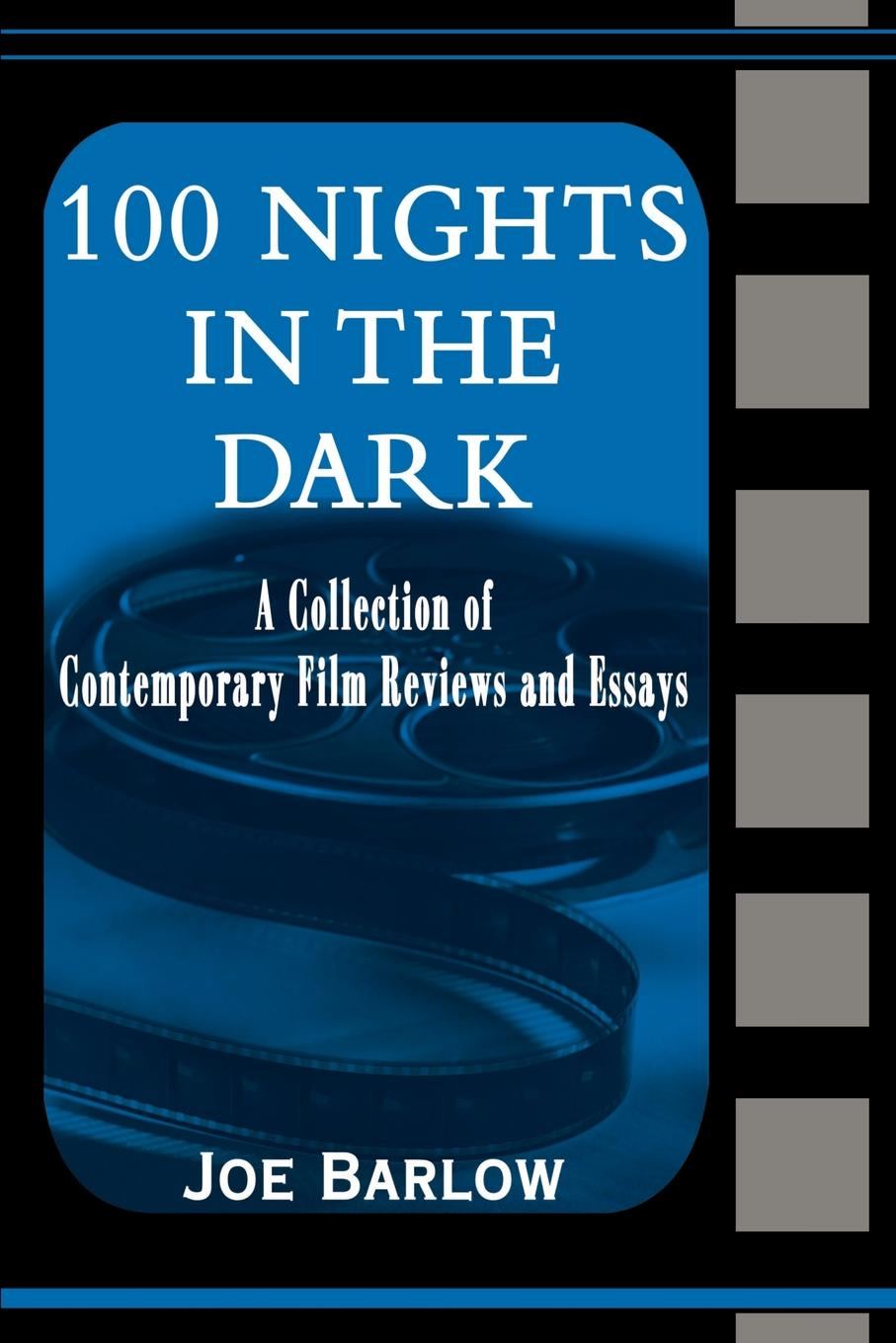 Joe Barlow 100 Nights in the Dark. A Collection of Contemporary Film Reviews and Essays