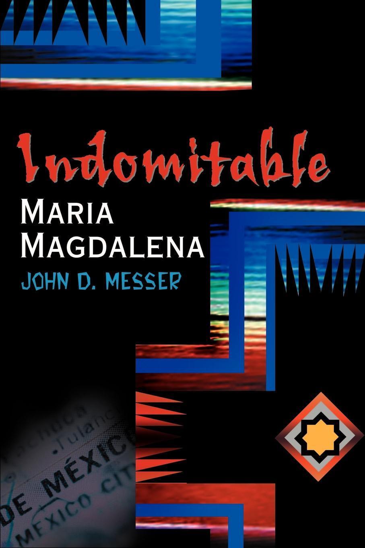 John D. Messer Indomitable Maria Magdalena magdalena george hals