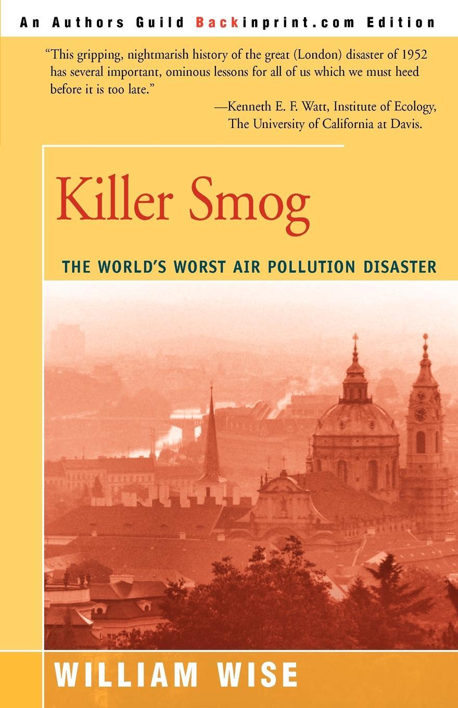William Wise Killer Smog. The World's Worst Air Pollution Disaster kevin sullivan the bundy secrets hidden files on america s worst serial killer