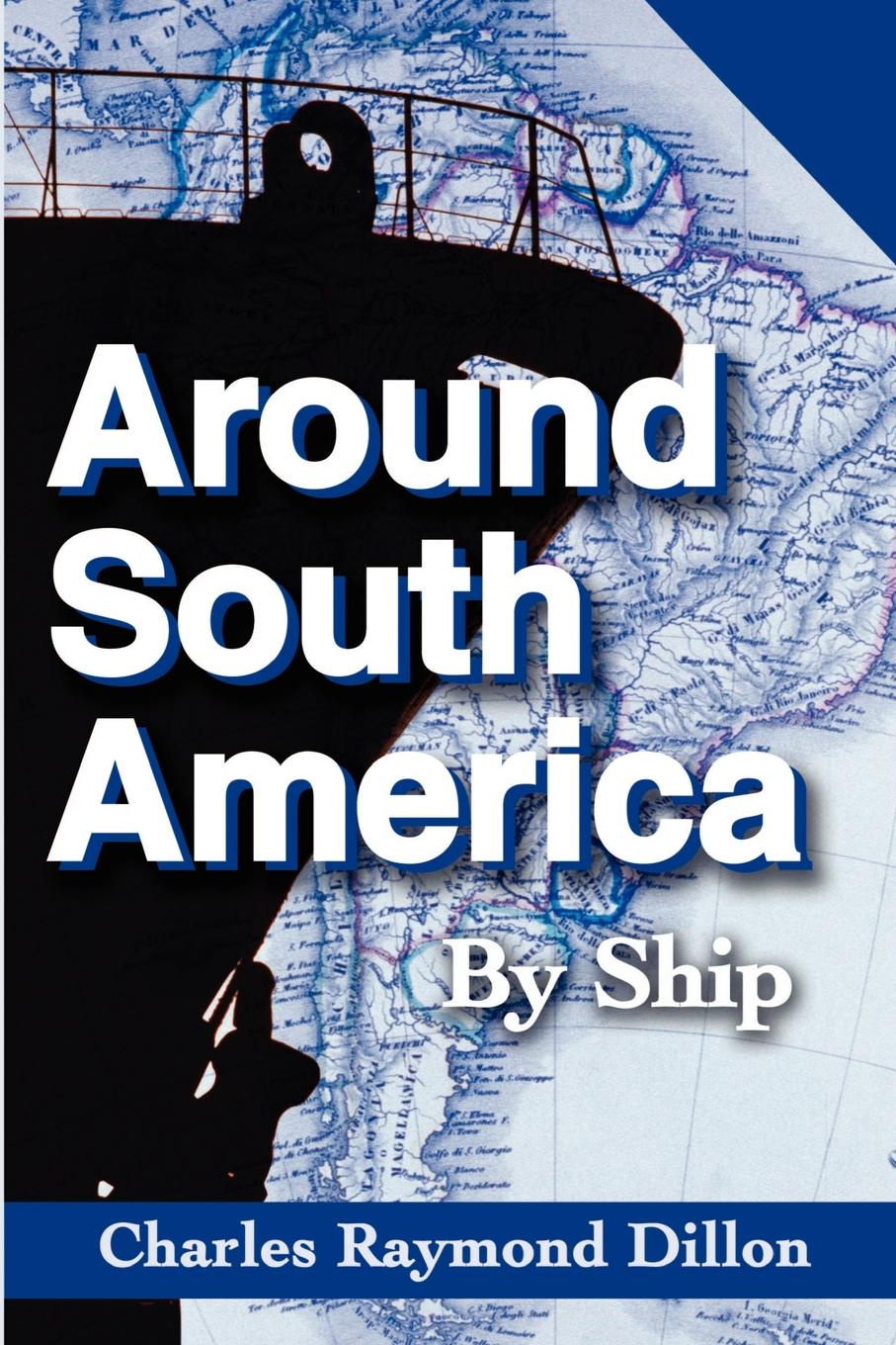 Charles R. Dillon Around South America. By Ship
