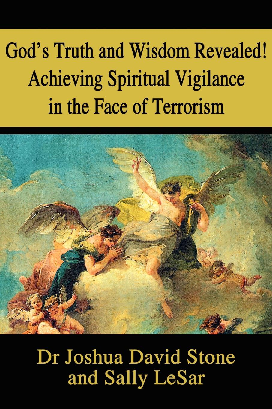 Joshua David Stone Sally Lesar God's Truth and Wisdom Revealed Achieving Spiritual Vigilance in the Face of Terrorism