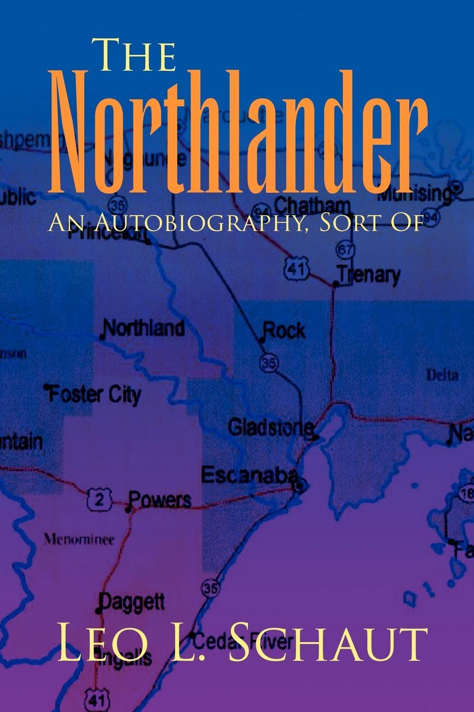 Фото - Leo L. Schaut The Northlander. An Autobiography, Sort of l leo alleluia