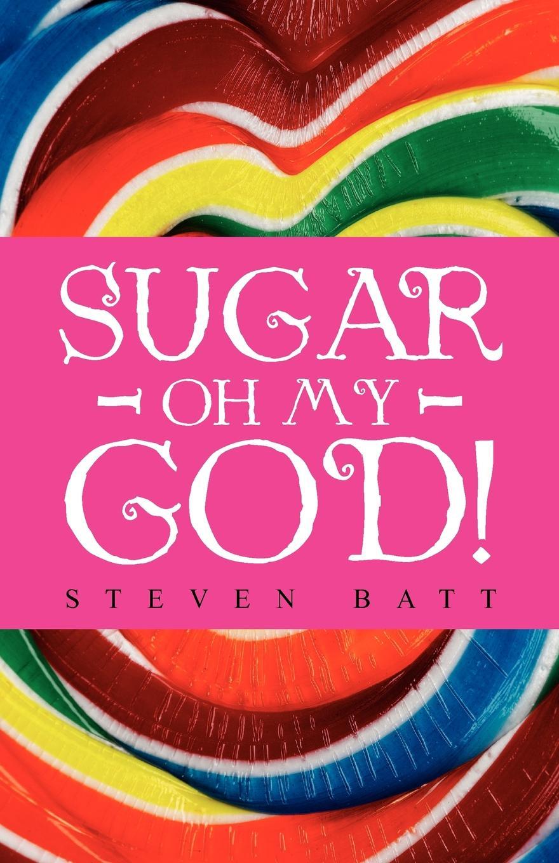 Steven Batt Sugar Oh My God! цена в Москве и Питере
