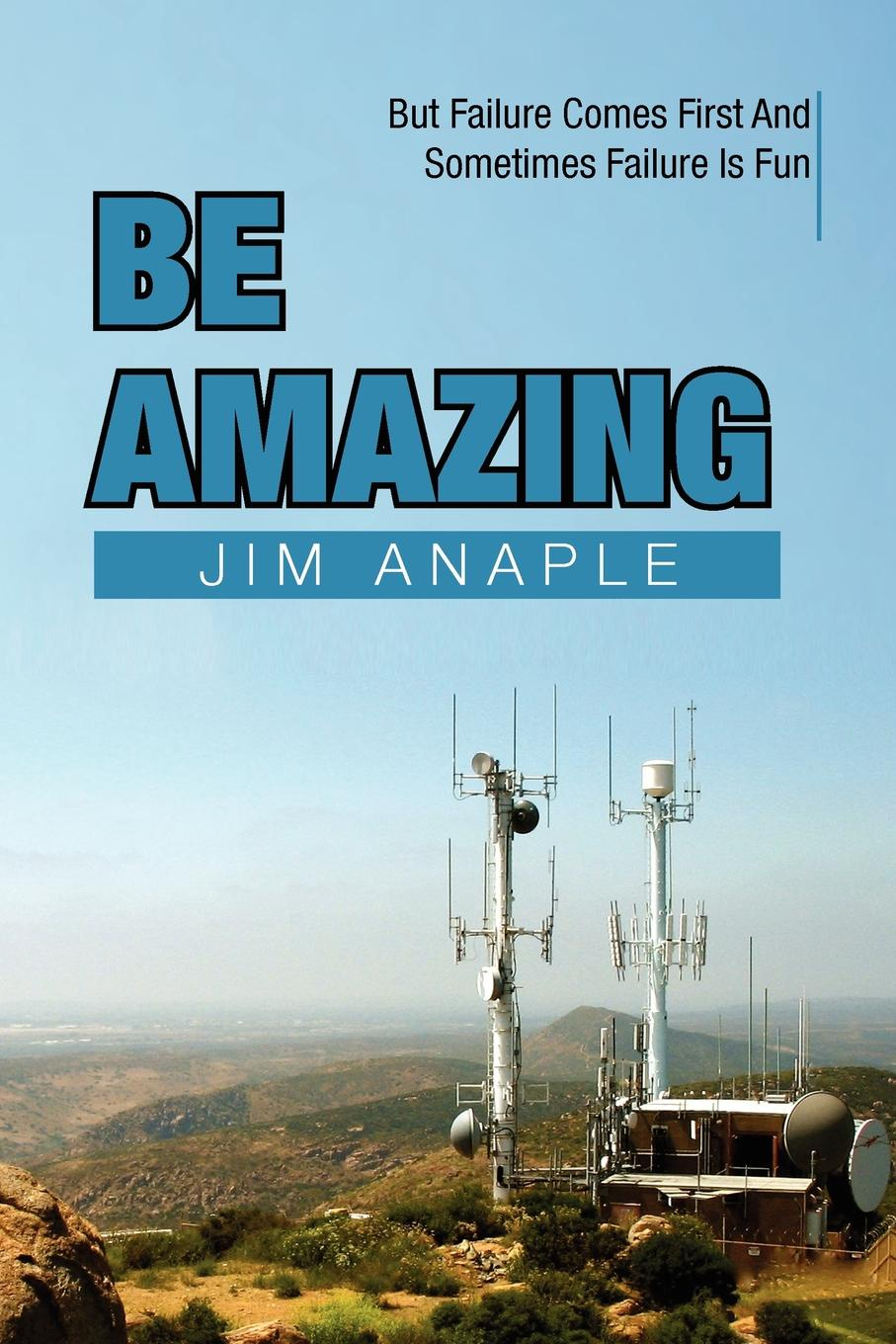 Jim Anaple Be Amazing. But Failure Comes First and Sometimes Is Fun