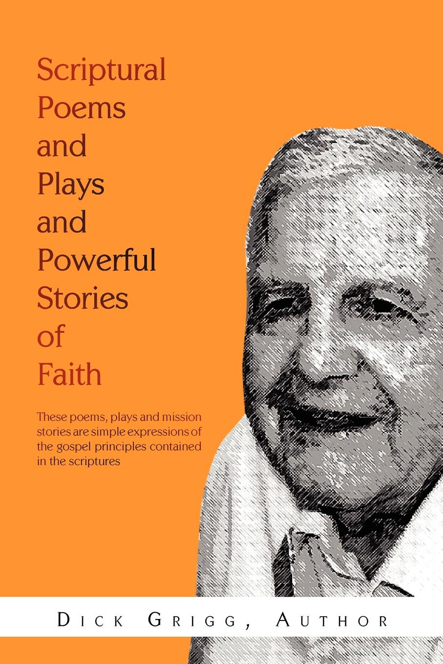 Dick Grigg Scriptural Poems and Plays and Powerful Stories of Faith ralph j carlson talent unleashed ii powerful stories of men and women whose faith perseverance determination drive optimism and ingenuity triumphed over all obstacles