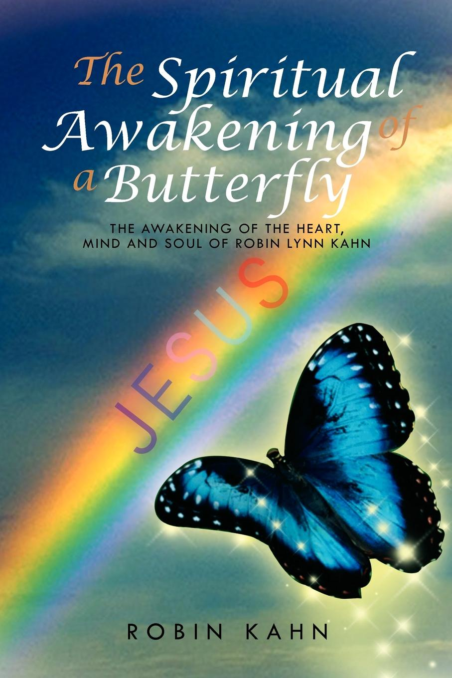 лучшая цена Robin Kahn The Spiritual Awakening of a Butterfly. The Awakening of the Heart, Mind and Soul of Robin Lynn Kahn