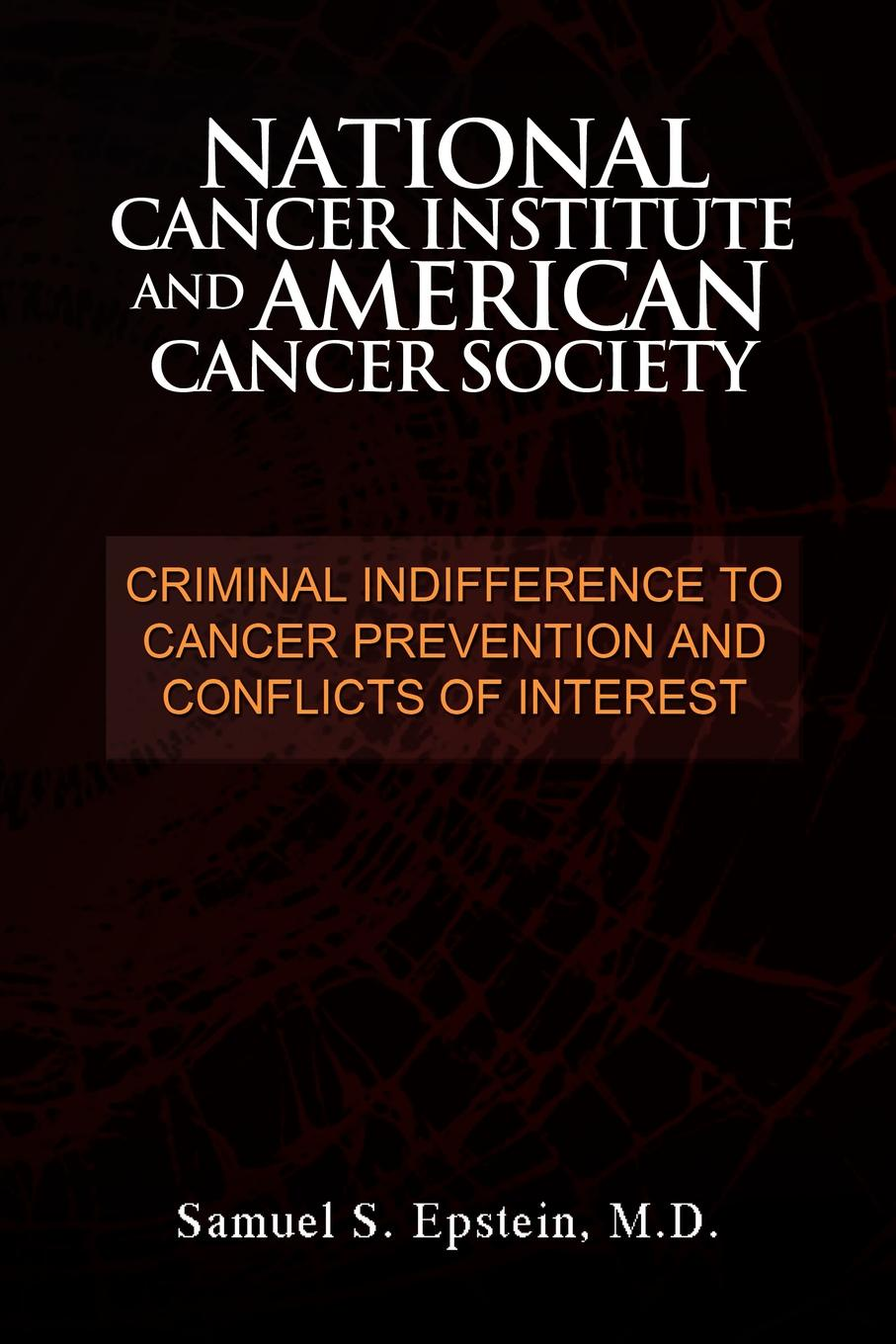 лучшая цена Samuel S. M.D. Epstein NATIONAL CANCER INSTITUTE and AMERICAN CANCER SOCIETY. Criminal Indifference to Cancer Prevention and Conflicts of Interest