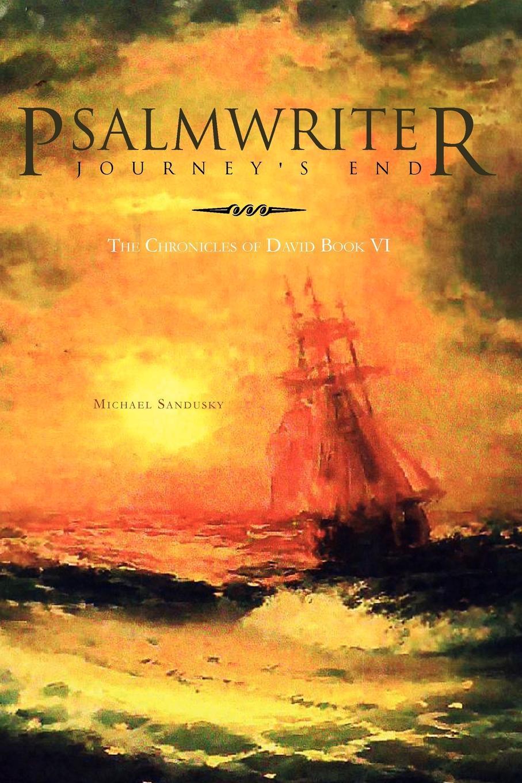 Michael Sandusky Psalmwriter Journeys End. The Chronicles of David Book VI