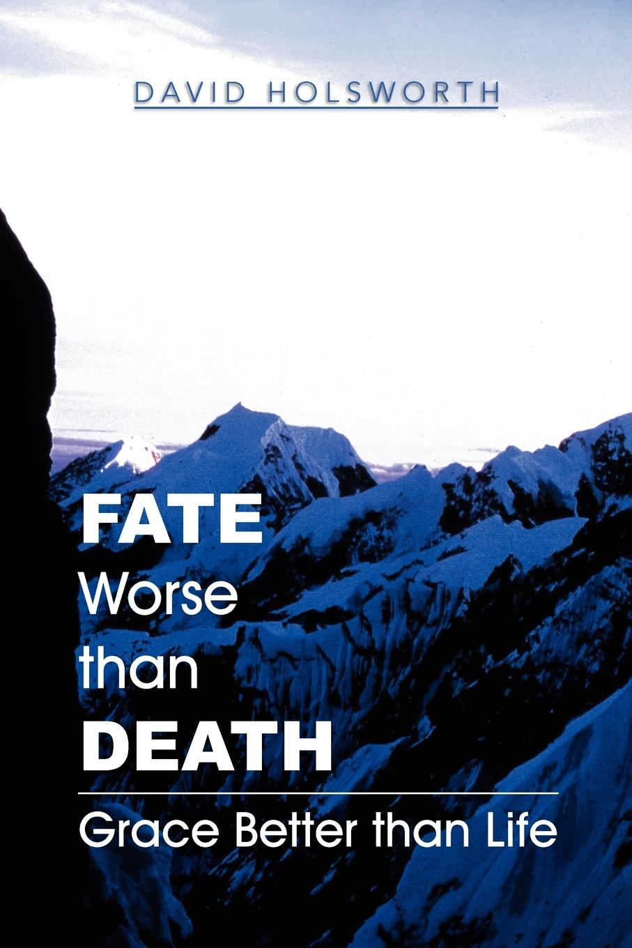 Фото - David Holsworth Fate Worse Than Death. Grace Better Than Life gifted 2 better late than never