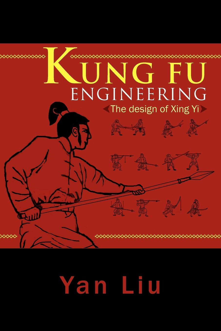 Yan Liu Kung Fu Engineering. The Design of Xing Yi engineered engineering design at work