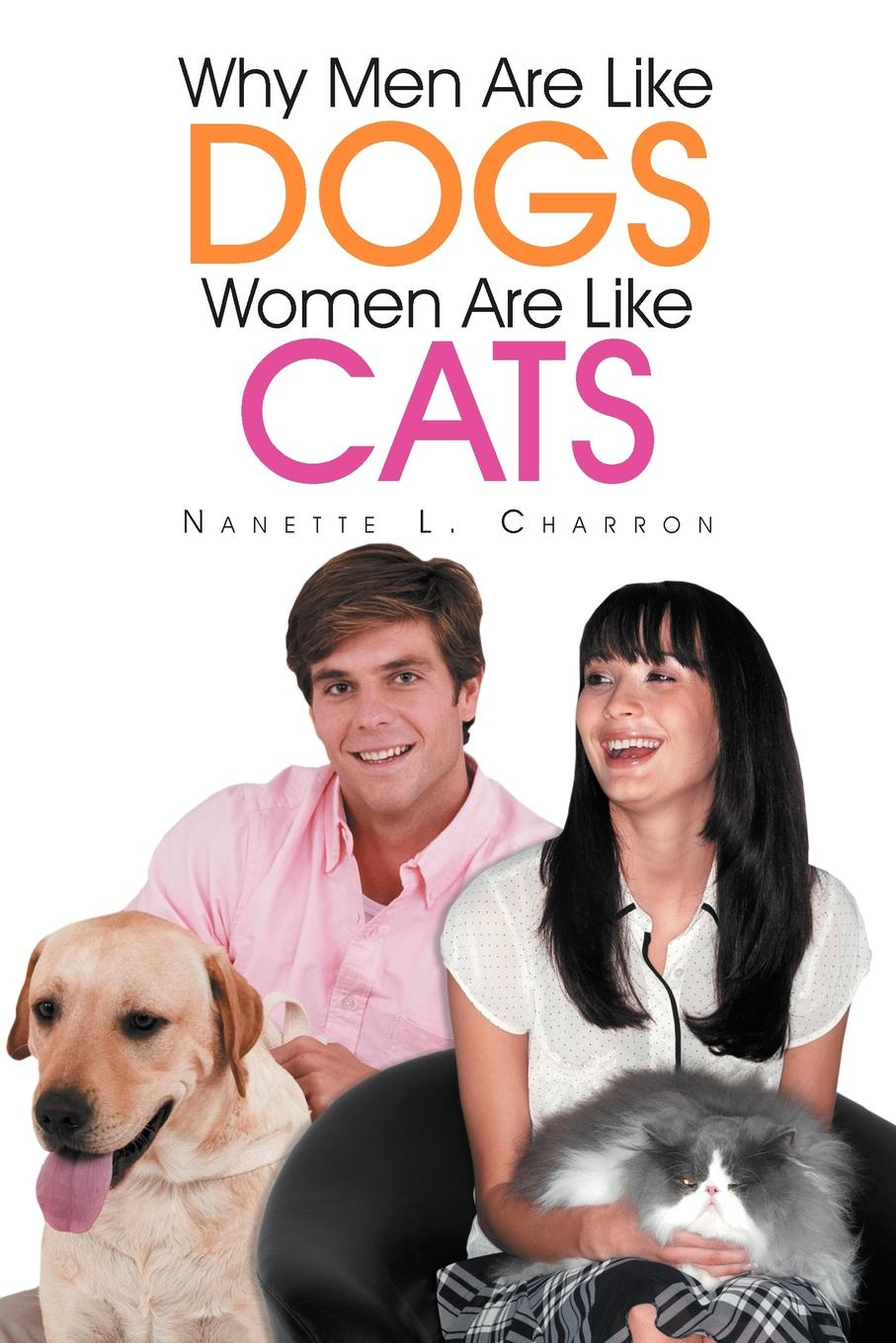 Nanette L. Charron Why Men Are Like Dogs and Women Cats