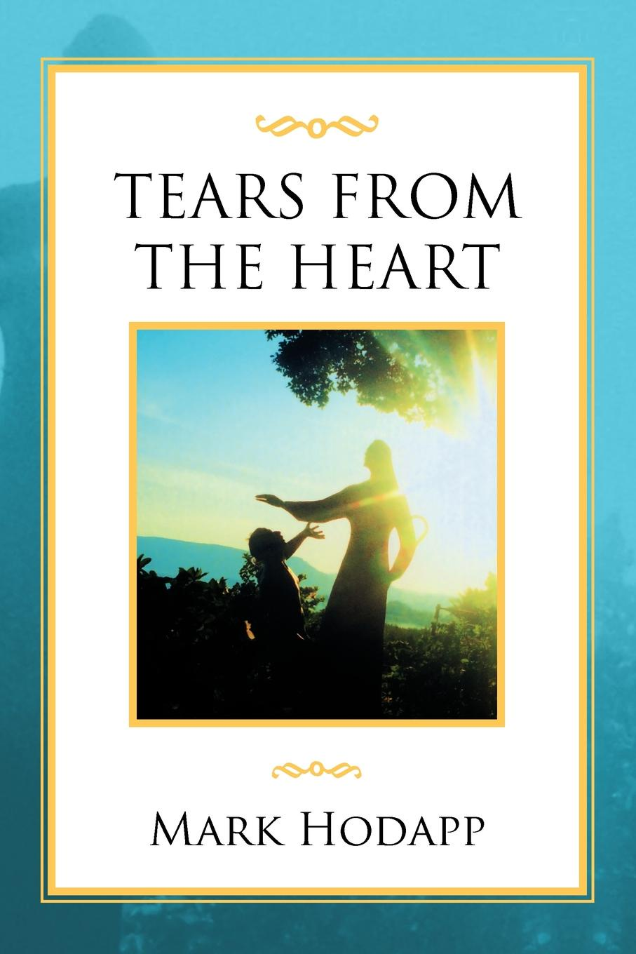 Mark Hodapp Tears from the Heart christopher hodapp the templar code for dummies
